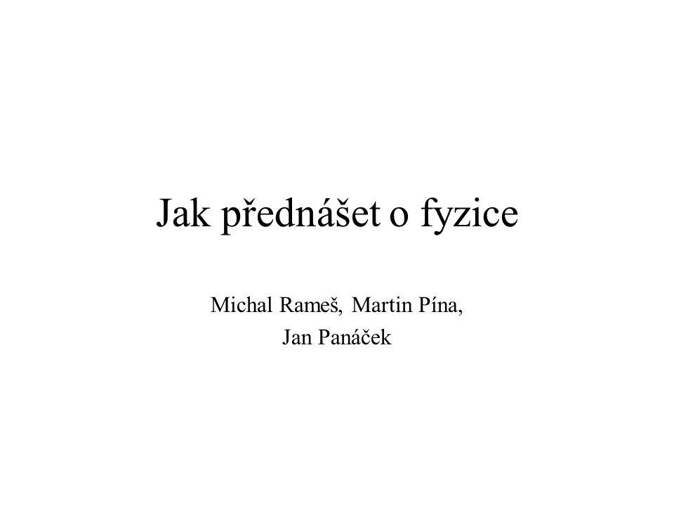 Jak přednášet o fyzice Michal Rameš, Martin Pína, Jan Panáček