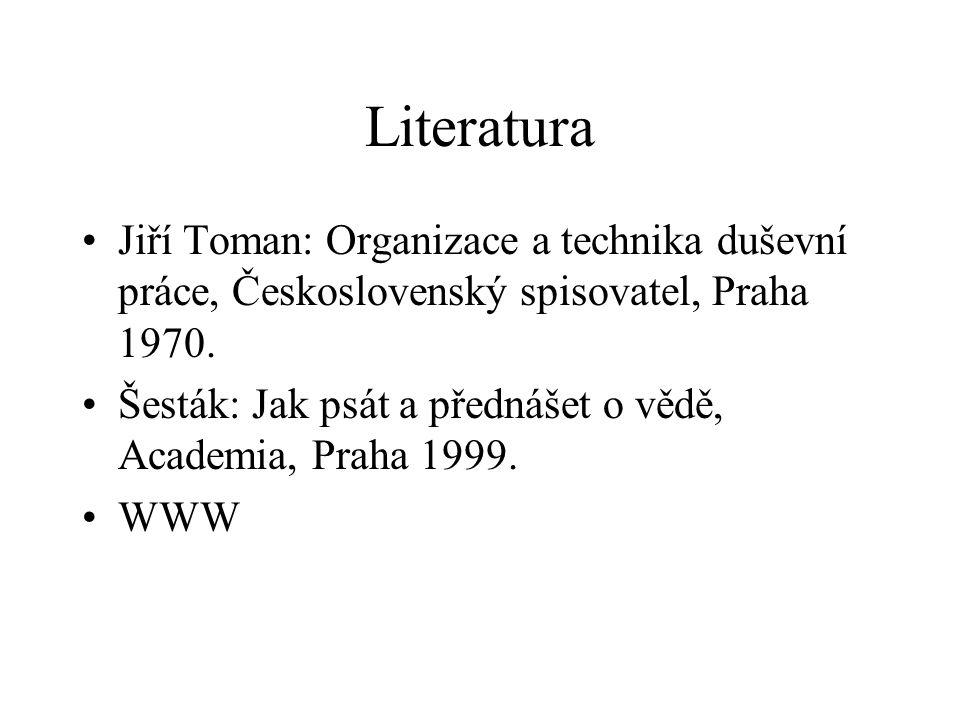 Literatura Jiří Toman: Organizace a technika duševní práce, Československý spisovatel, Praha 1970. Šesták: Jak psát a přednášet o vědě, Academia, Prah