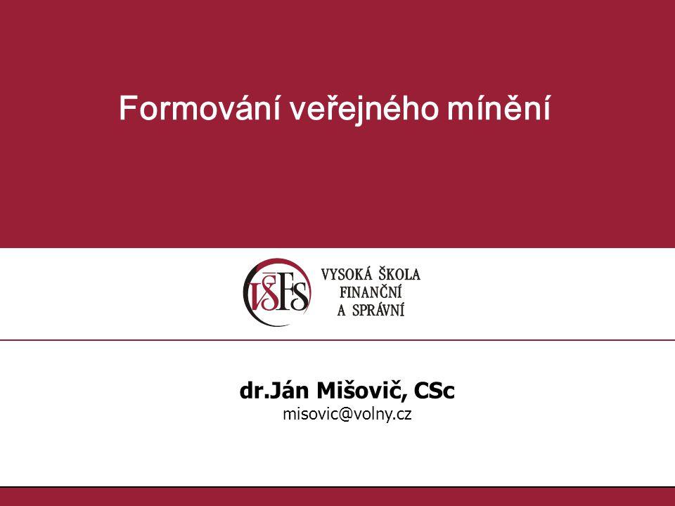 1.1. Formování veřejného mínění dr.Ján Mišovič, CSc misovic@volny.cz