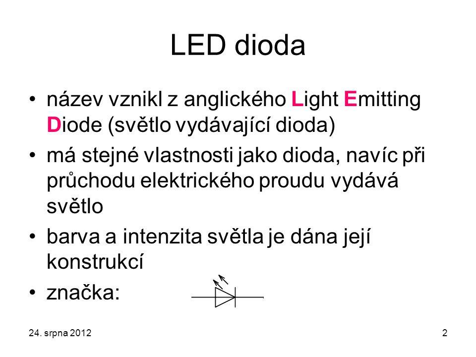 LED dioda název vznikl z anglického Light Emitting Diode (světlo vydávající dioda) má stejné vlastnosti jako dioda, navíc při průchodu elektrického proudu vydává světlo barva a intenzita světla je dána její konstrukcí značka: 24.