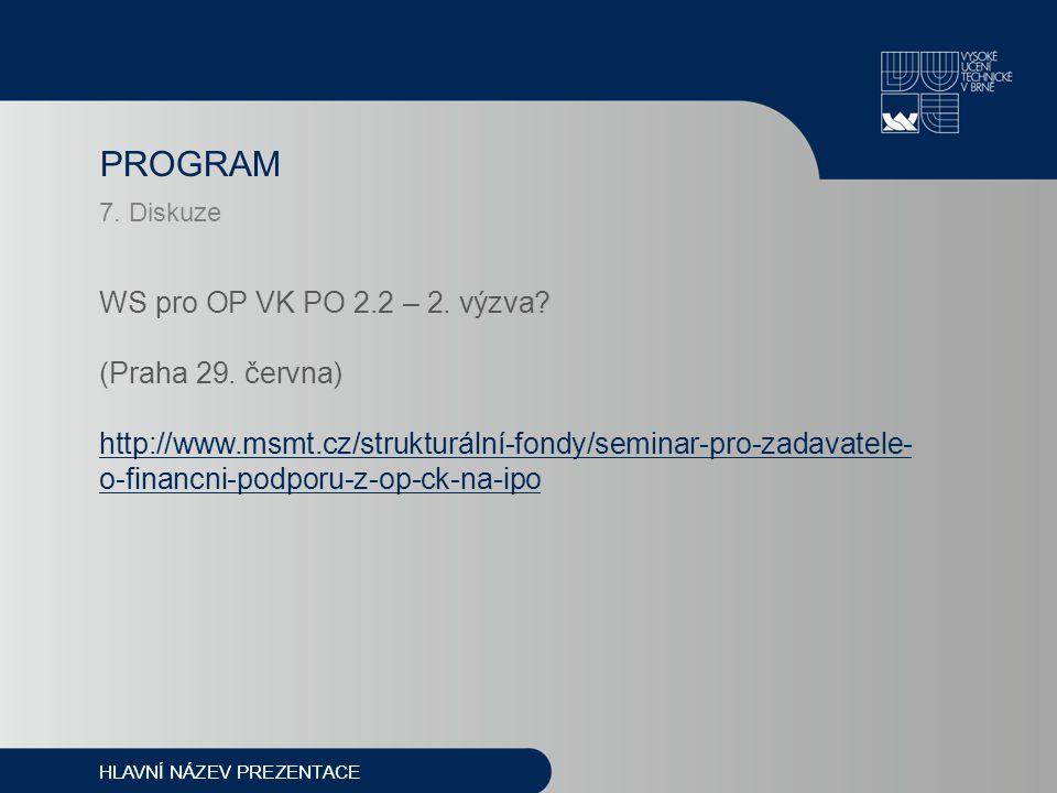 PROGRAM 7. Diskuze WS pro OP VK PO 2.2 – 2. výzva.