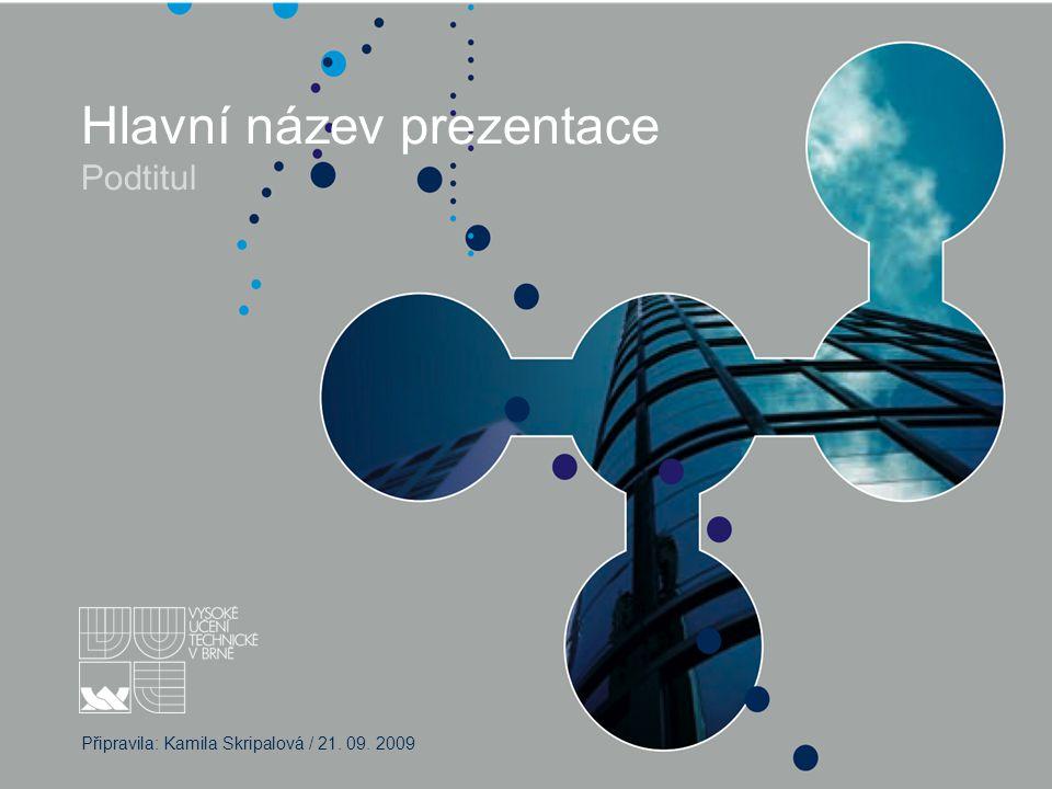 Hlavní název prezentace Podtitul Připravila: Kamila Skripalová / 21. 09. 2009