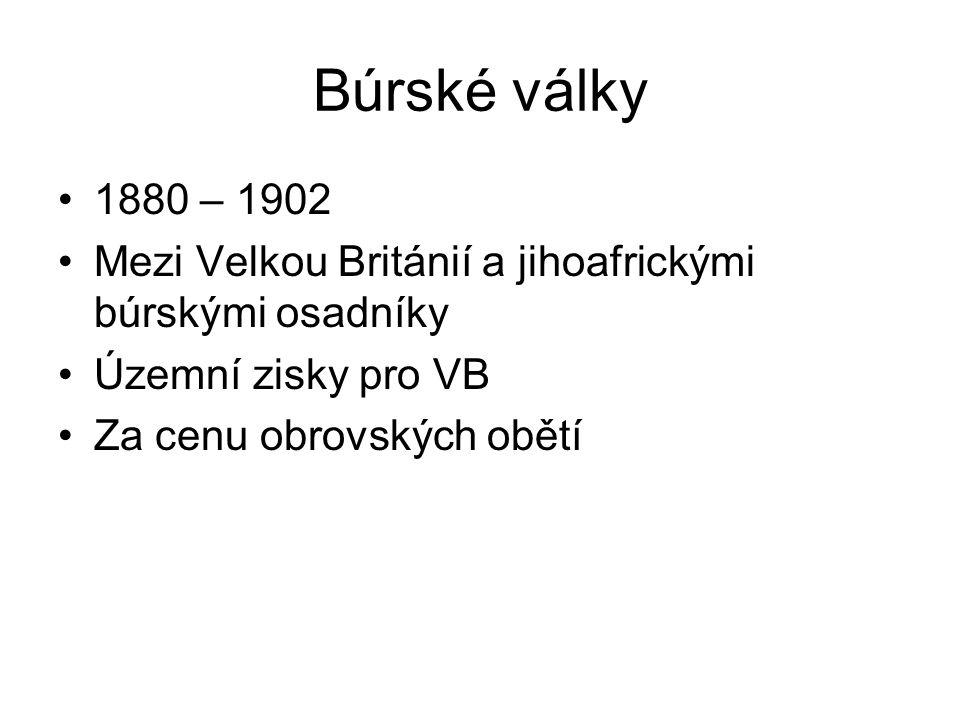 Búrské války 1880 – 1902 Mezi Velkou Británií a jihoafrickými búrskými osadníky Územní zisky pro VB Za cenu obrovských obětí