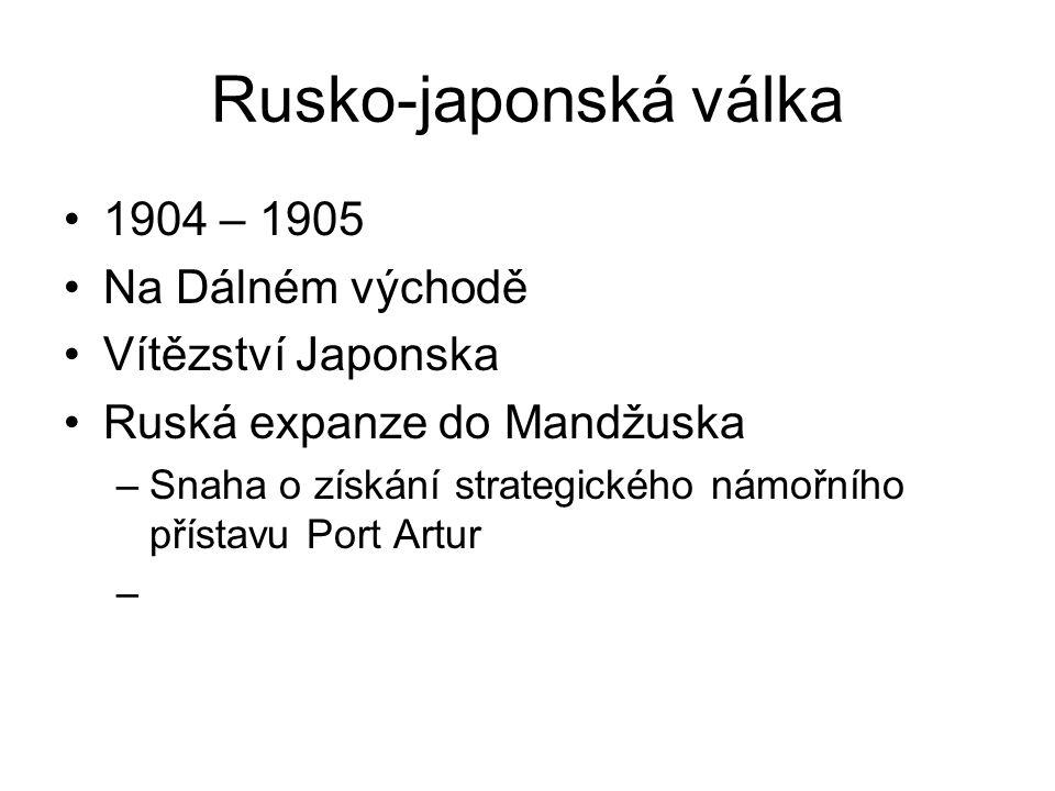 Rusko-japonská válka 1904 – 1905 Na Dálném východě Vítězství Japonska Ruská expanze do Mandžuska –Snaha o získání strategického námořního přístavu Port Artur –