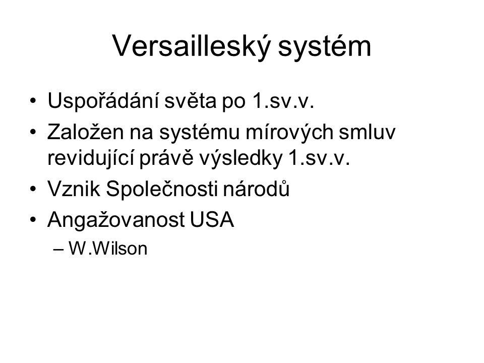 Versailleský systém Uspořádání světa po 1.sv.v. Založen na systému mírových smluv revidující právě výsledky 1.sv.v. Vznik Společnosti národů Angažovan