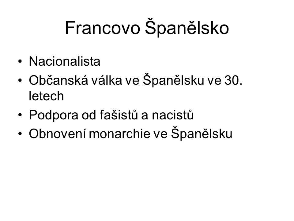 Francovo Španělsko Nacionalista Občanská válka ve Španělsku ve 30. letech Podpora od fašistů a nacistů Obnovení monarchie ve Španělsku