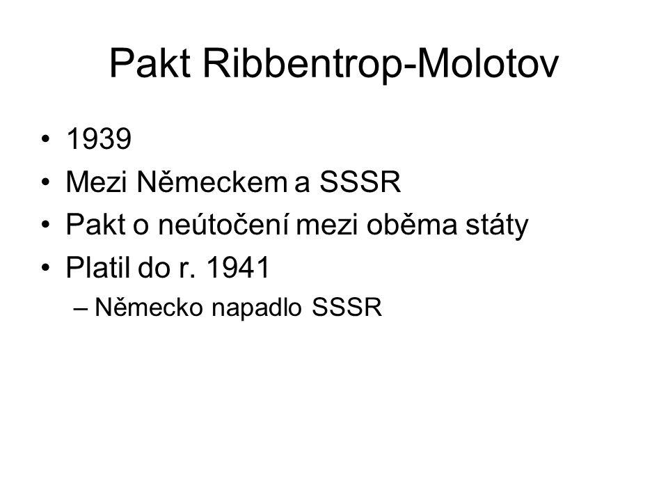 Pakt Ribbentrop-Molotov 1939 Mezi Německem a SSSR Pakt o neútočení mezi oběma státy Platil do r. 1941 –Německo napadlo SSSR