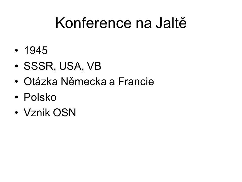 Konference na Jaltě 1945 SSSR, USA, VB Otázka Německa a Francie Polsko Vznik OSN