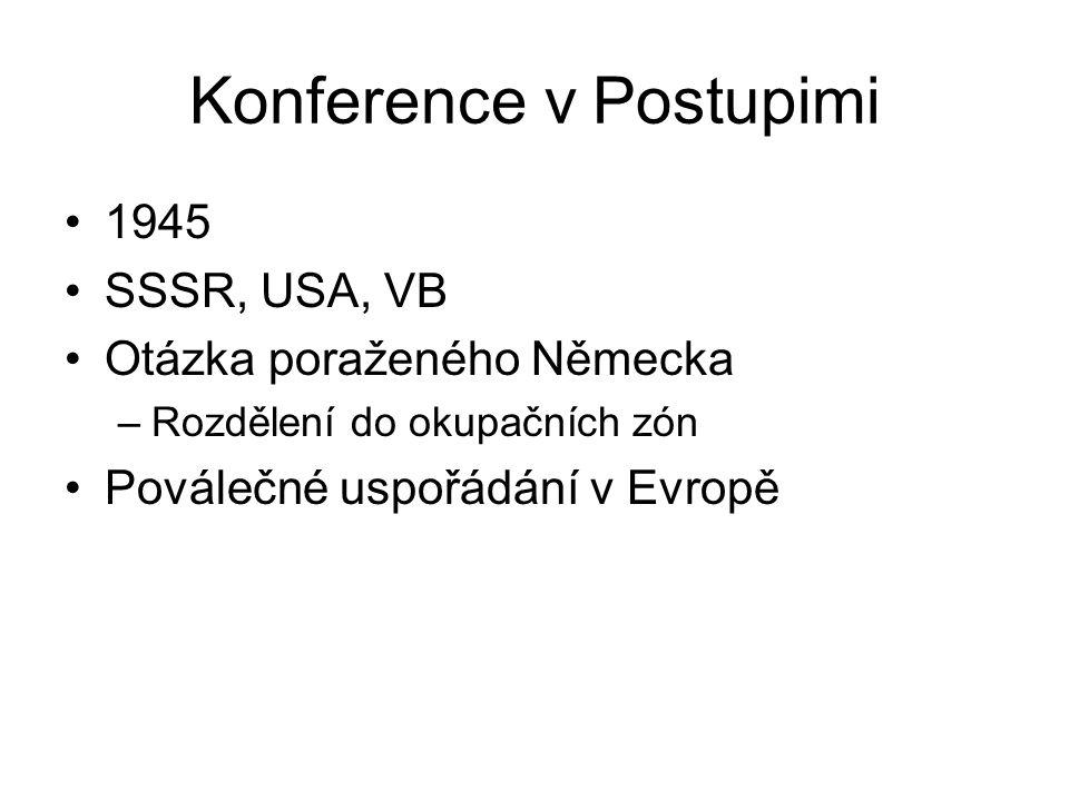 Konference v Postupimi 1945 SSSR, USA, VB Otázka poraženého Německa –Rozdělení do okupačních zón Poválečné uspořádání v Evropě
