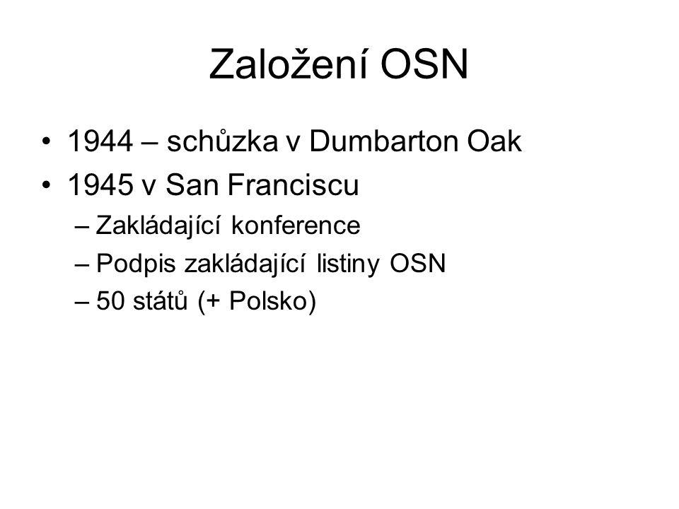 Založení OSN 1944 – schůzka v Dumbarton Oak 1945 v San Franciscu –Zakládající konference –Podpis zakládající listiny OSN –50 států (+ Polsko)