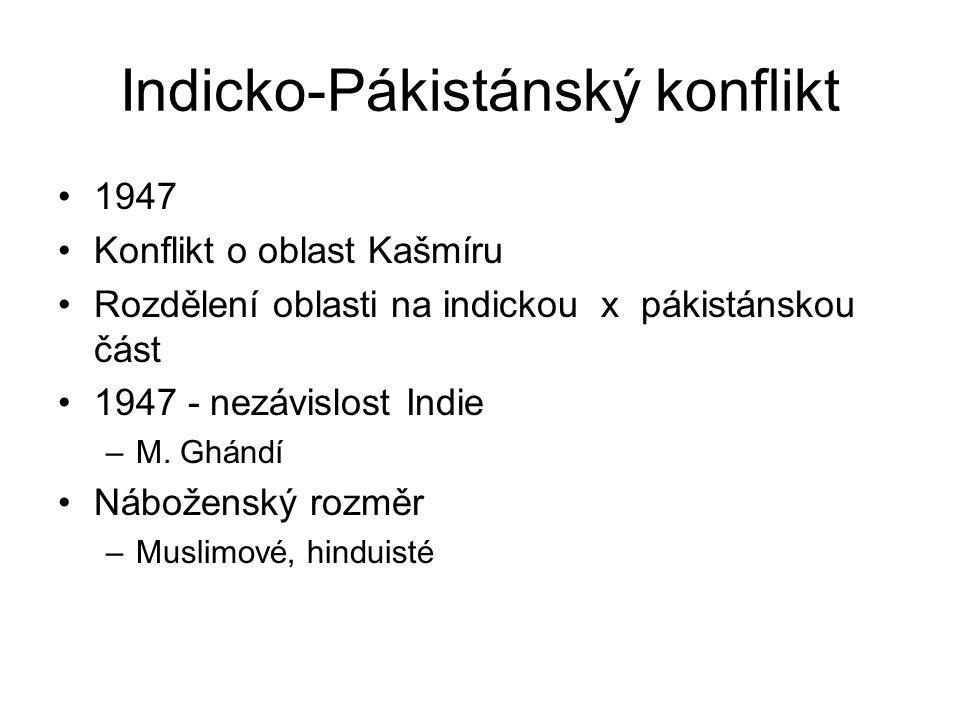 Indicko-Pákistánský konflikt 1947 Konflikt o oblast Kašmíru Rozdělení oblasti na indickou x pákistánskou část 1947 - nezávislost Indie –M. Ghándí Nábo