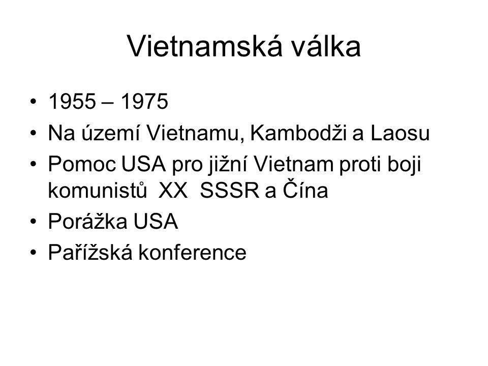 Vietnamská válka 1955 – 1975 Na území Vietnamu, Kambodži a Laosu Pomoc USA pro jižní Vietnam proti boji komunistů XX SSSR a Čína Porážka USA Pařížská konference