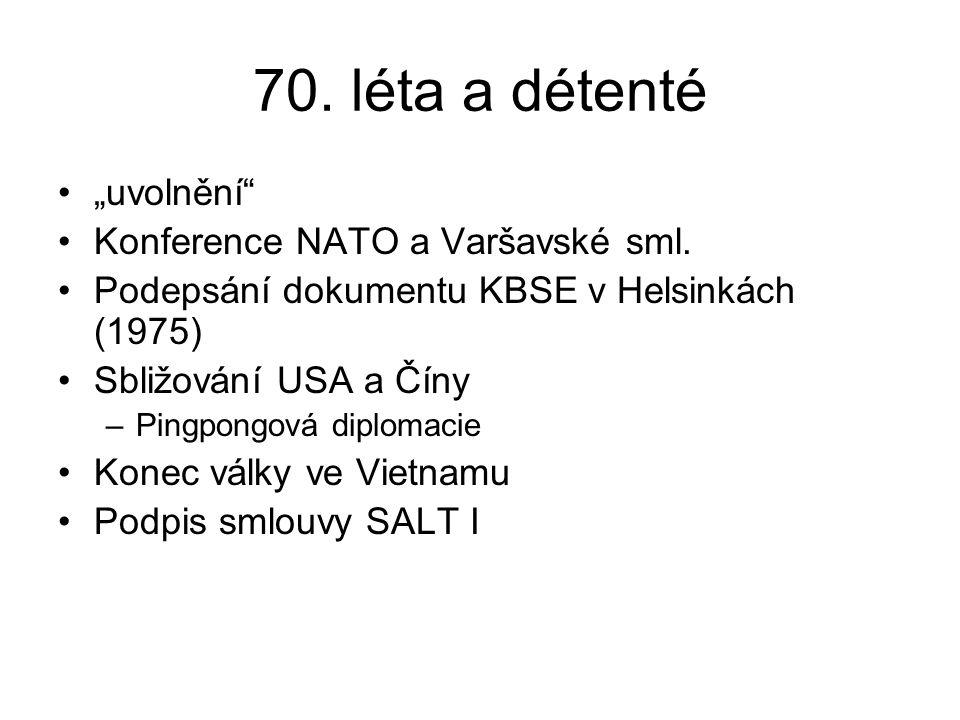 """70. léta a détenté """"uvolnění"""" Konference NATO a Varšavské sml. Podepsání dokumentu KBSE v Helsinkách (1975) Sbližování USA a Číny –Pingpongová diploma"""