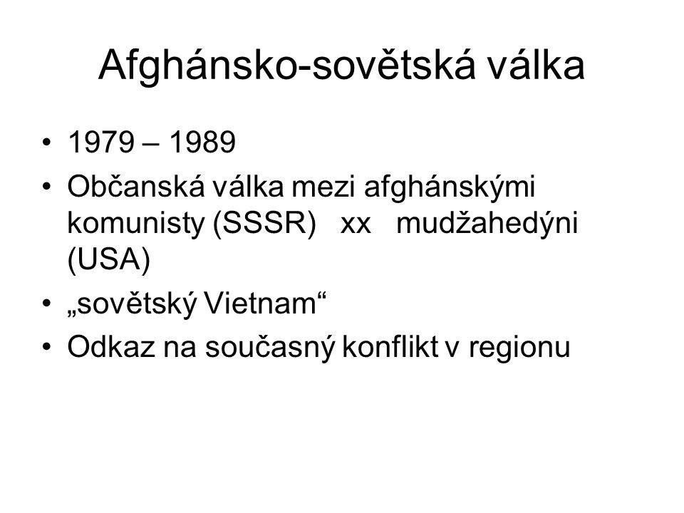 """Afghánsko-sovětská válka 1979 – 1989 Občanská válka mezi afghánskými komunisty (SSSR) xx mudžahedýni (USA) """"sovětský Vietnam Odkaz na současný konflikt v regionu"""