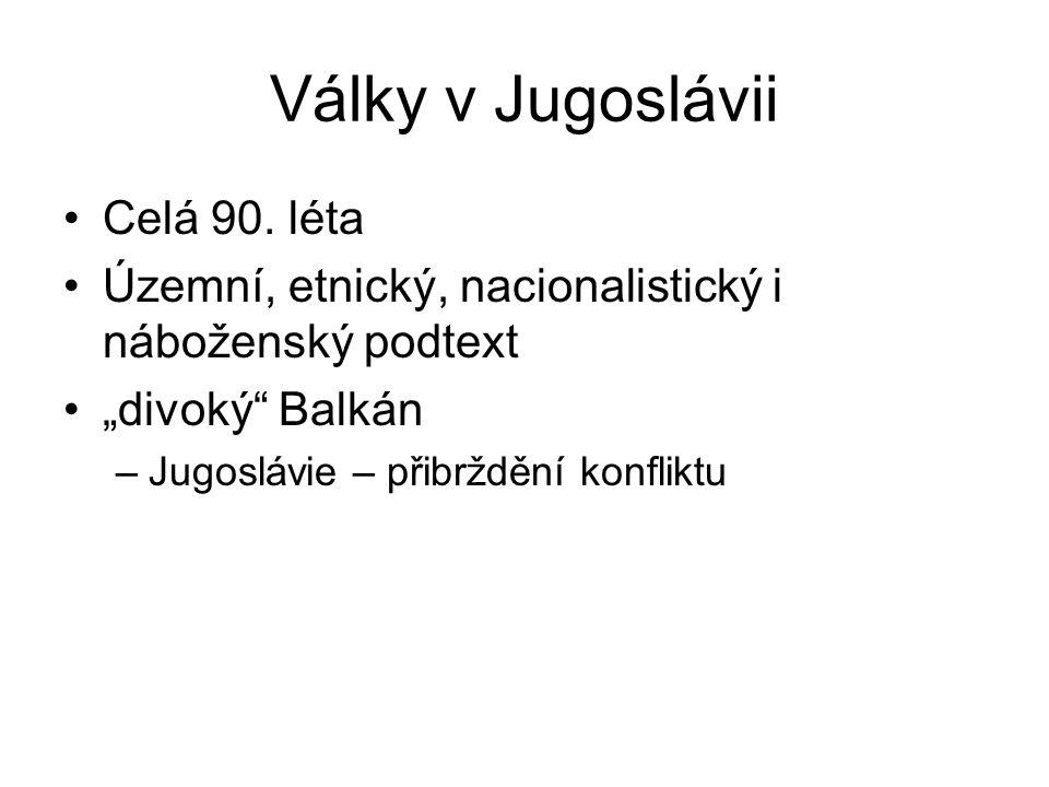 """Války v Jugoslávii Celá 90. léta Územní, etnický, nacionalistický i náboženský podtext """"divoký"""" Balkán –Jugoslávie – přibrždění konfliktu"""