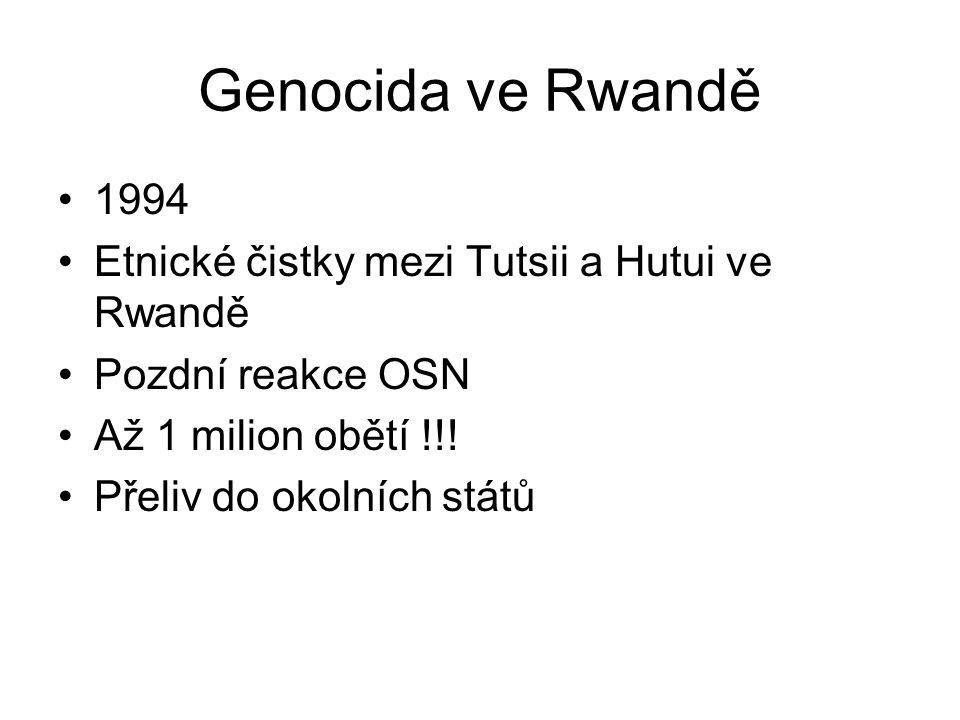 Genocida ve Rwandě 1994 Etnické čistky mezi Tutsii a Hutui ve Rwandě Pozdní reakce OSN Až 1 milion obětí !!.