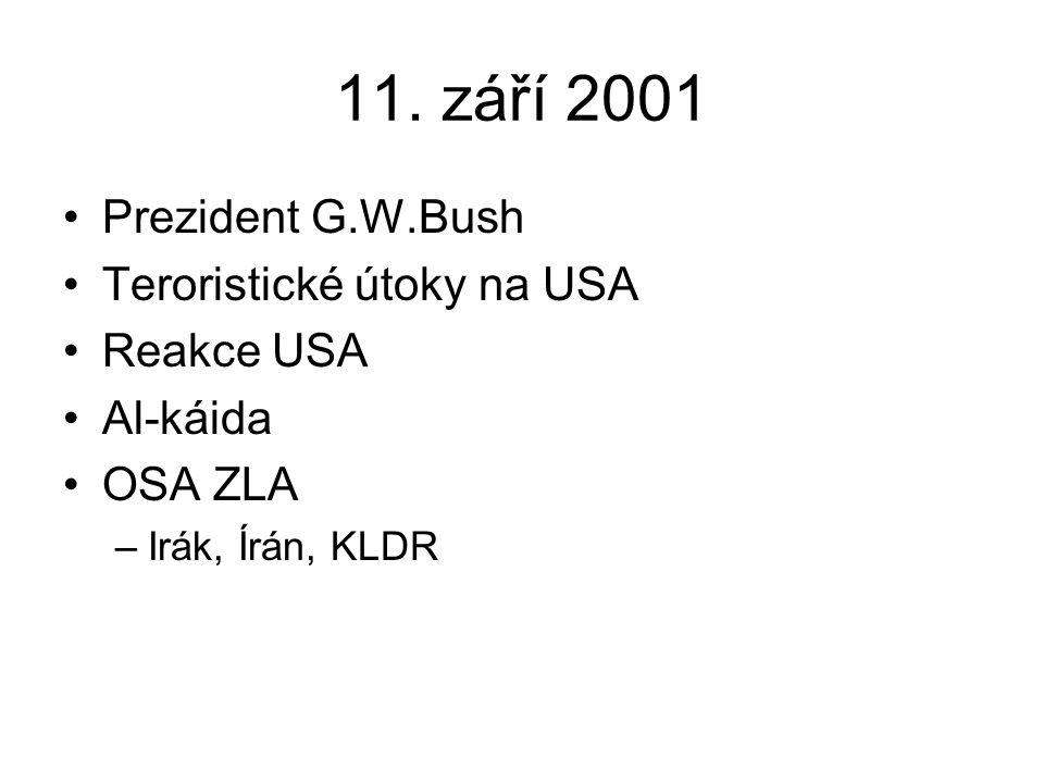 11. září 2001 Prezident G.W.Bush Teroristické útoky na USA Reakce USA Al-káida OSA ZLA –Irák, Írán, KLDR