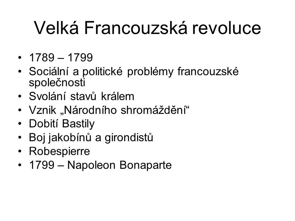 """Velká Francouzská revoluce 1789 – 1799 Sociální a politické problémy francouzské společnosti Svolání stavů králem Vznik """"Národního shromáždění Dobití Bastily Boj jakobínů a girondistů Robespierre 1799 – Napoleon Bonaparte"""