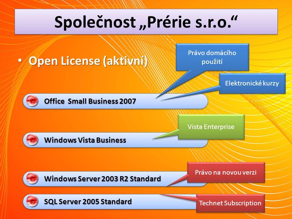 "Společnost ""Prérie s.r.o."" Open License (aktivní) Open License (aktivní) WindowsVistaBusiness Windows Vista Business Office Small Business 2007 SQLSer"