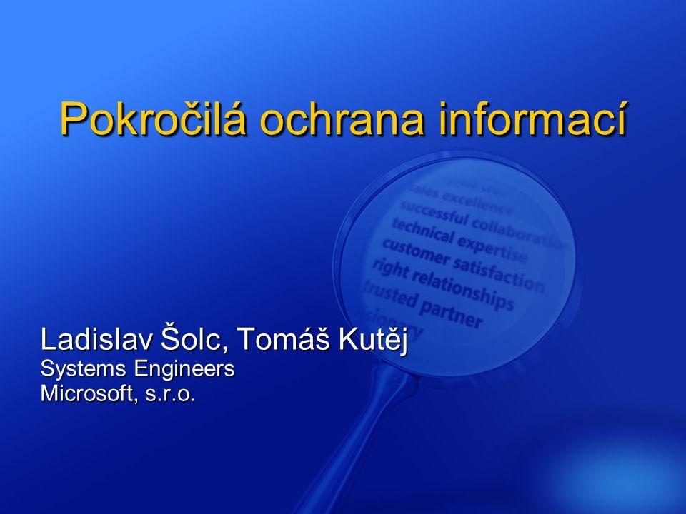 Pokročilá ochrana informací Ladislav Šolc, Tomáš Kutěj Systems Engineers Microsoft, s.r.o.