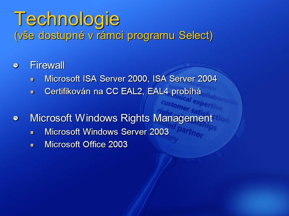 Technologie (vše dostupné v rámci programu Select) Firewall Microsoft ISA Server 2000, ISA Server 2004 Certifikován na CC EAL2, EAL4 probíhá Microsoft Windows Rights Management Microsoft Windows Server 2003 Microsoft Office 2003