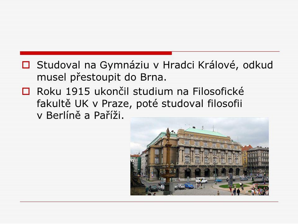  Studoval na G ymnáziu v Hradci Králové, odkud musel přestoupit do Brna.  Roku 1915 ukončil studium na Filosofické fakultě UK v Praze, poté studoval