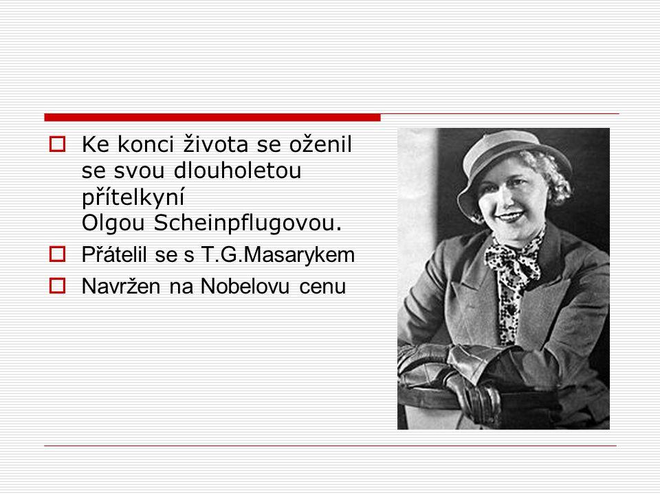  Ke konci života se oženil se svou dlouholetou přítelkyní Olgou Scheinpflugovou.  Přátelil se s T.G.Masarykem  Navržen na Nobelovu cenu