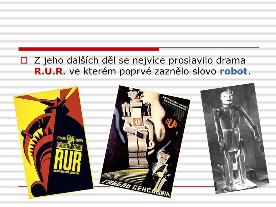  Z jeho dalších děl se nejvíce proslavilo drama R.U.R. ve kterém poprvé zaznělo slovo robot.