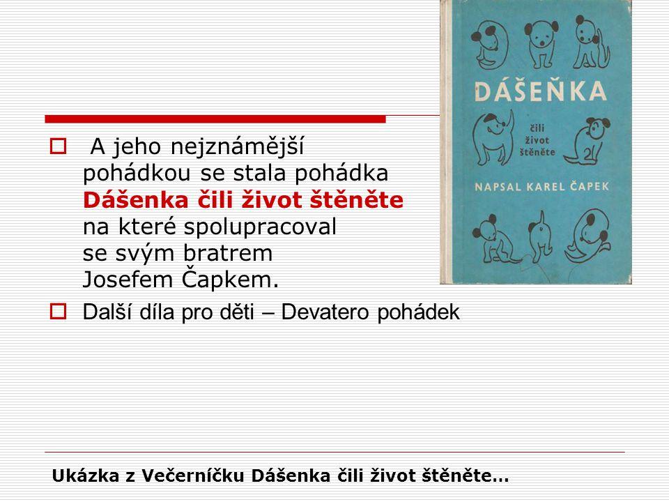  A jeho nejznámější pohádkou se stala pohádka Dášenka čili život štěněte na které spolupracoval se svým bratrem Josefem Čapkem.  Další díla pro děti