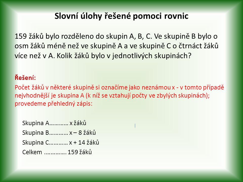 Slovní úlohy řešené pomoci rovnic 159 žáků bylo rozděleno do skupin A, B, C.