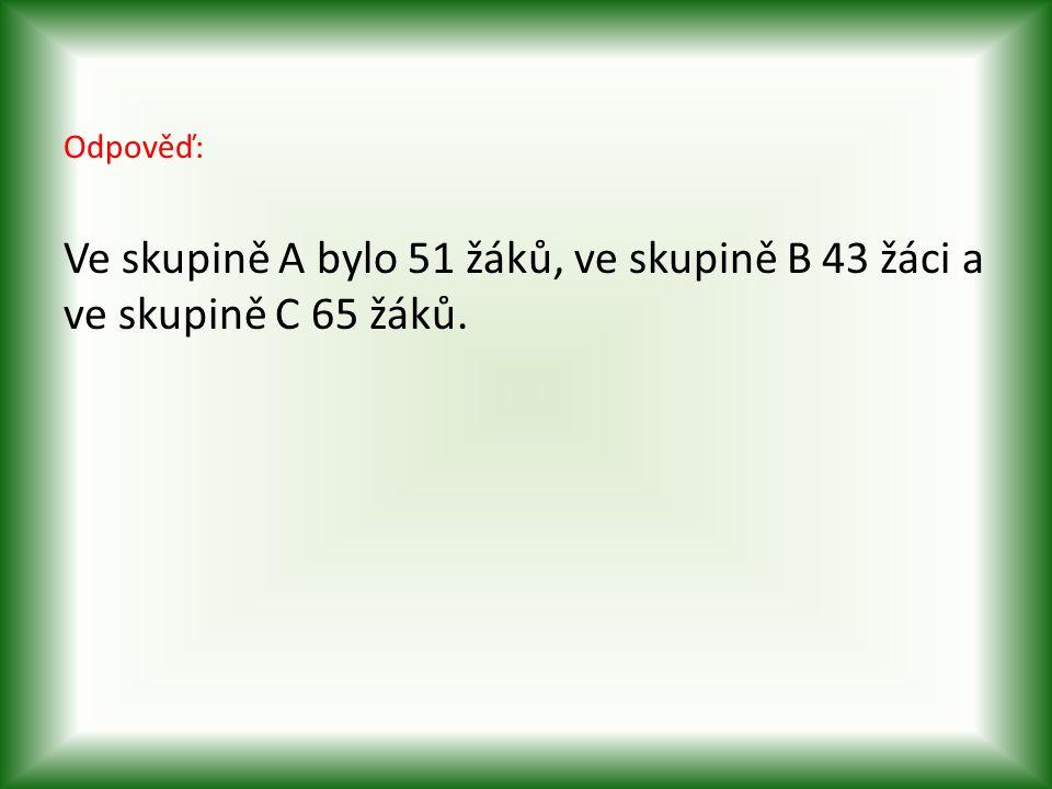 Odpověď: Ve skupině A bylo 51 žáků, ve skupině B 43 žáci a ve skupině C 65 žáků.