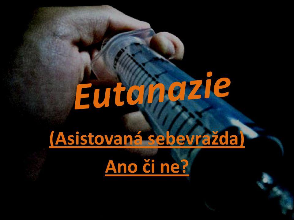 Eutanazie (Asistovaná sebevražda) Ano či ne?