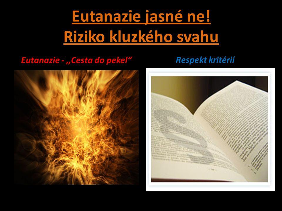 Eutanazie jasné ne! Riziko kluzkého svahu Eutanazie -,,Cesta do pekel  Respekt kritérií