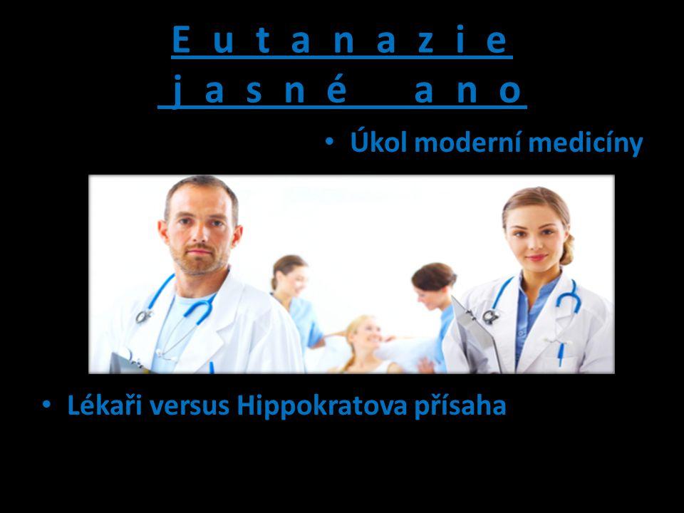 E u t a n a z i e j a s n é a n o Úkol moderní medicíny Lékaři versus Hippokratova přísaha