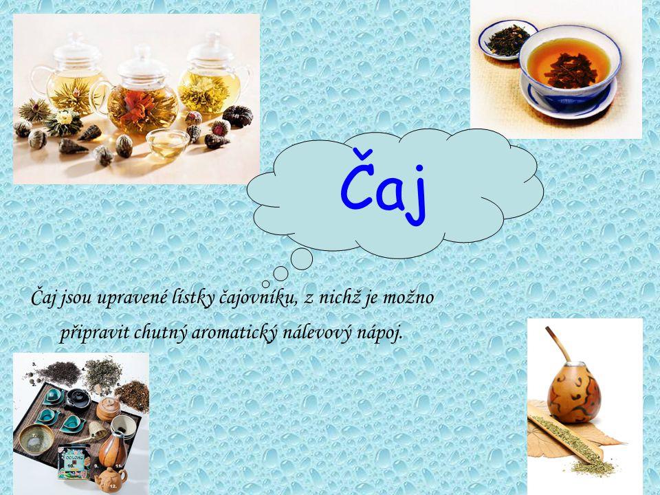 Čaj jsou upravené lístky čajovníku, z nichž je možno připravit chutný aromatický nálevový nápoj.