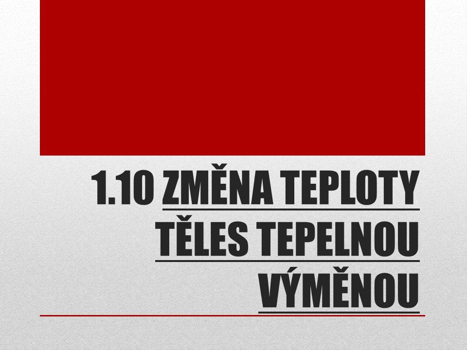 1.10 ZMĚNA TEPLOTY TĚLES TEPELNOU VÝMĚNOU