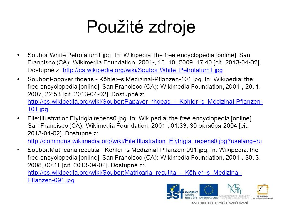 Použité zdroje Soubor:White Petrolatum1.jpg. In: Wikipedia: the free encyclopedia [online]. San Francisco (CA): Wikimedia Foundation, 2001-, 15. 10. 2