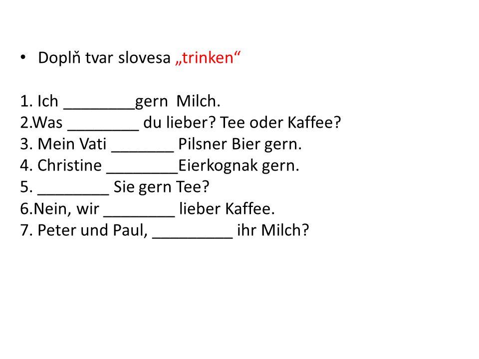 """DoDo Doplň tvar slovesa """"trinken 1. Ich ________gern Milch."""