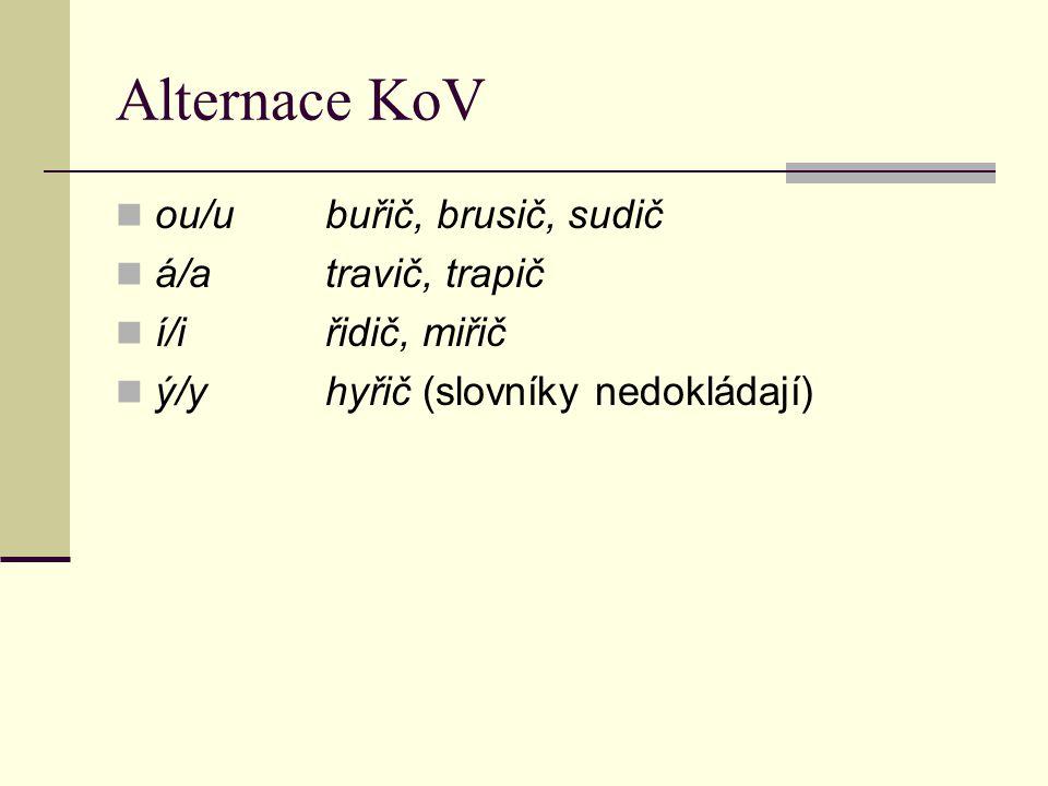 Alternace KoV ou/ubuřič, brusič, sudič á/atravič, trapič í/iřidič, miřič ý/yhyřič (slovníky nedokládají)