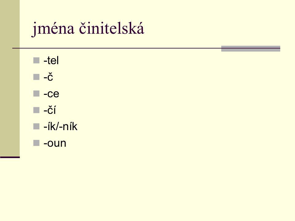jména činitelská -tel -č -ce -čí -ík/-ník -oun