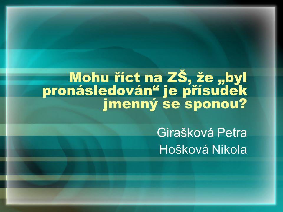 """Mohu říct na ZŠ, že """"byl pronásledován"""" je přísudek jmenný se sponou? Girašková Petra Hošková Nikola"""
