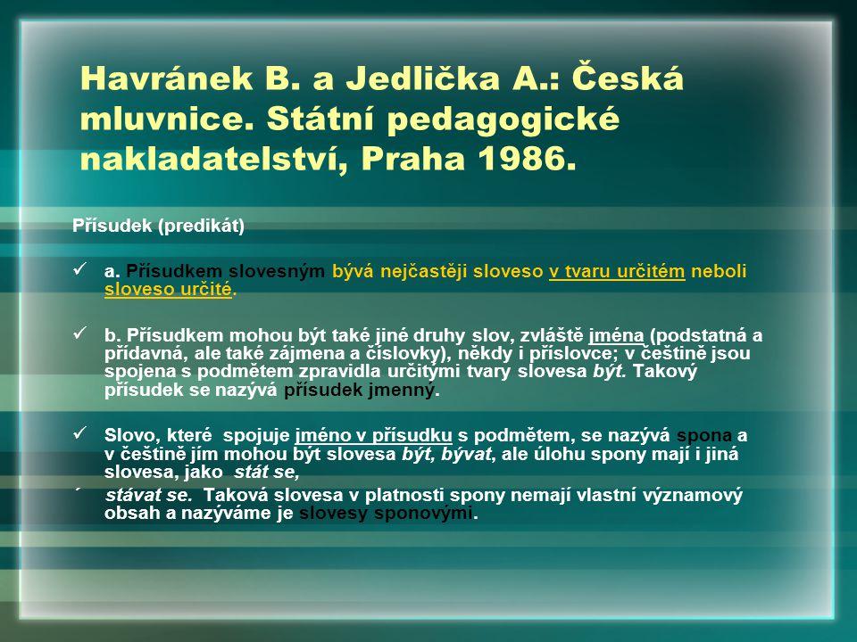 Havránek B. a Jedlička A.: Česká mluvnice. Státní pedagogické nakladatelství, Praha 1986. Přísudek (predikát) a. Přísudkem slovesným bývá nejčastěji s