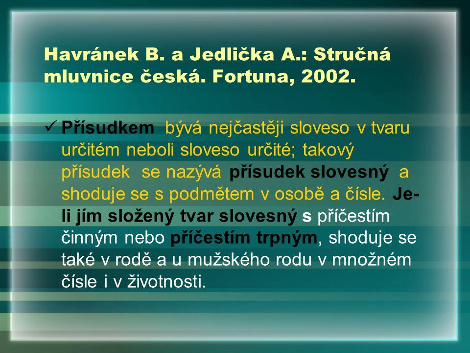 Havránek B. a Jedlička A.: Stručná mluvnice česká. Fortuna, 2002. Přísudkem bývá nejčastěji sloveso v tvaru určitém neboli sloveso určité; takový přís