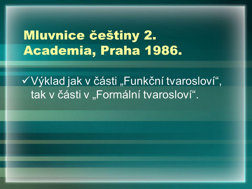 """Mluvnice češtiny 2. Academia, Praha 1986. Výklad jak v části """"Funkční tvarosloví"""", tak v části v """"Formální tvarosloví""""."""