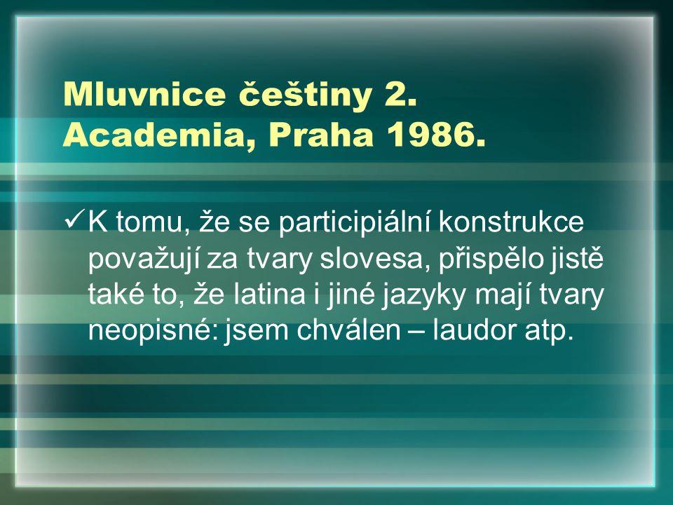 Mluvnice češtiny 2. Academia, Praha 1986. K tomu, že se participiální konstrukce považují za tvary slovesa, přispělo jistě také to, že latina i jiné j