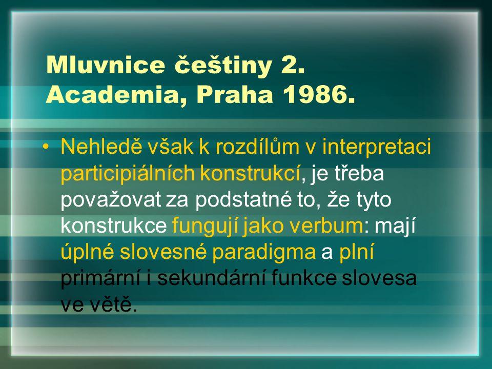 Mluvnice češtiny 2. Academia, Praha 1986. Nehledě však k rozdílům v interpretaci participiálních konstrukcí, je třeba považovat za podstatné to, že ty
