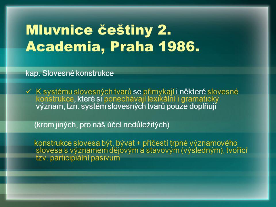 Mluvnice češtiny 2. Academia, Praha 1986. kap. Slovesné konstrukce K systému slovesných tvarů se přimykají i některé slovesné konstrukce, které si pon
