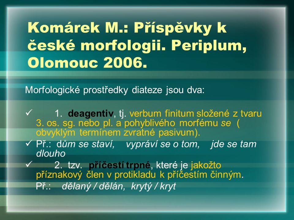 Morfologické prostředky diateze jsou dva: 1. deagentiv, tj. verbum finitum složené z tvaru 3. os. sg. nebo pl. a pohyblivého morfému se ( obvyklým ter
