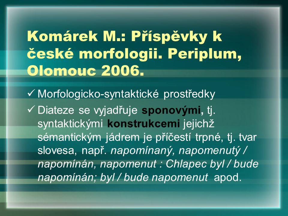 Morfologicko-syntaktické prostředky Diateze se vyjadřuje sponovými, tj.