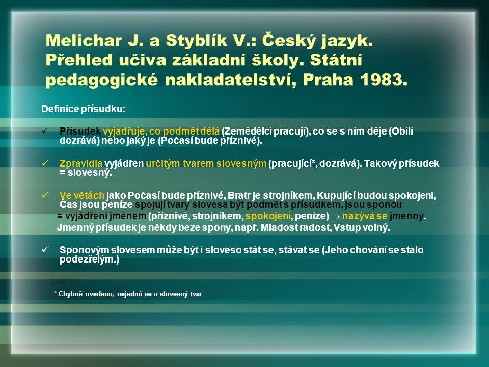 Melichar J. a Styblík V.: Český jazyk. Přehled učiva základní školy. Státní pedagogické nakladatelství, Praha 1983. Definice přísudku: Přísudek vyjadř